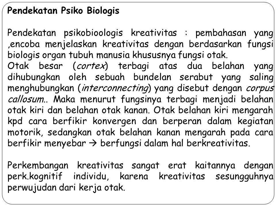 Pendekatan Psiko Biologis Pendekatan psikobioologis kreativitas : pembahasan yang,encoba menjelaskan kreativitas dengan berdasarkan fungsi biologis or
