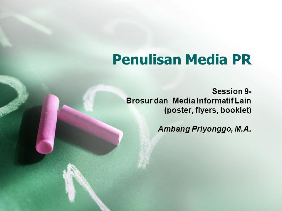 Penulisan Media PR Session 9- Brosur dan Media Informatif Lain (poster, flyers, booklet) Ambang Priyonggo, M.A.