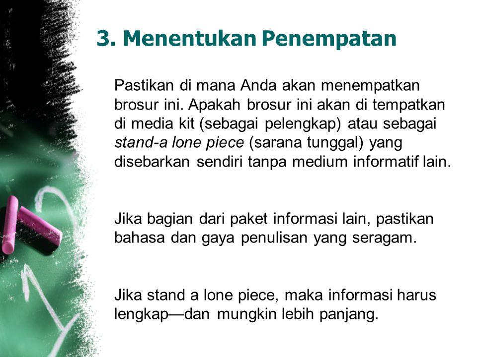 3. Menentukan Penempatan Pastikan di mana Anda akan menempatkan brosur ini. Apakah brosur ini akan di tempatkan di media kit (sebagai pelengkap) atau