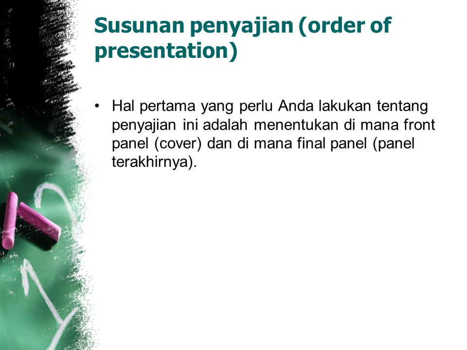 Susunan penyajian (order of presentation) Hal pertama yang perlu Anda lakukan tentang penyajian ini adalah menentukan di mana front panel (cover) dan