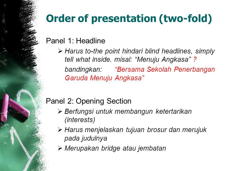 "Order of presentation (two-fold) Panel 1: Headline  Harus to-the point hindari blind headlines, simply tell what inside. misal: ""Menuju Angkasa"" ? ba"