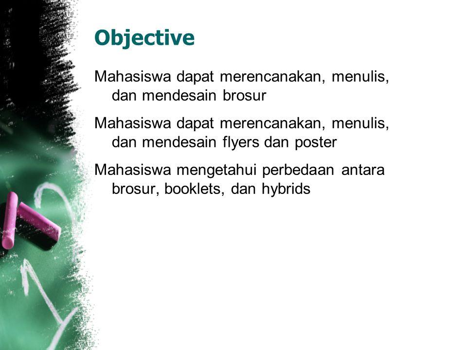 Objective Mahasiswa dapat merencanakan, menulis, dan mendesain brosur Mahasiswa dapat merencanakan, menulis, dan mendesain flyers dan poster Mahasiswa