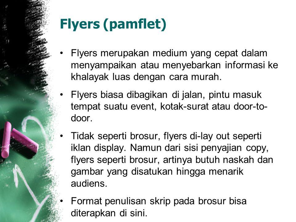 Flyers (pamflet) Flyers merupakan medium yang cepat dalam menyampaikan atau menyebarkan informasi ke khalayak luas dengan cara murah. Flyers biasa dib