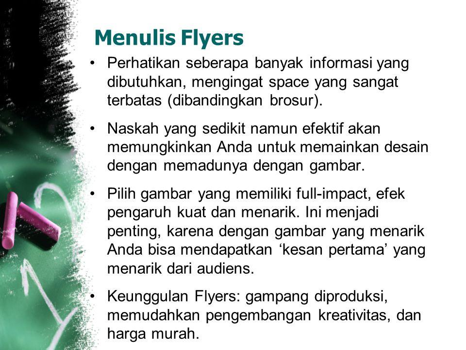 Menulis Flyers Perhatikan seberapa banyak informasi yang dibutuhkan, mengingat space yang sangat terbatas (dibandingkan brosur). Naskah yang sedikit n