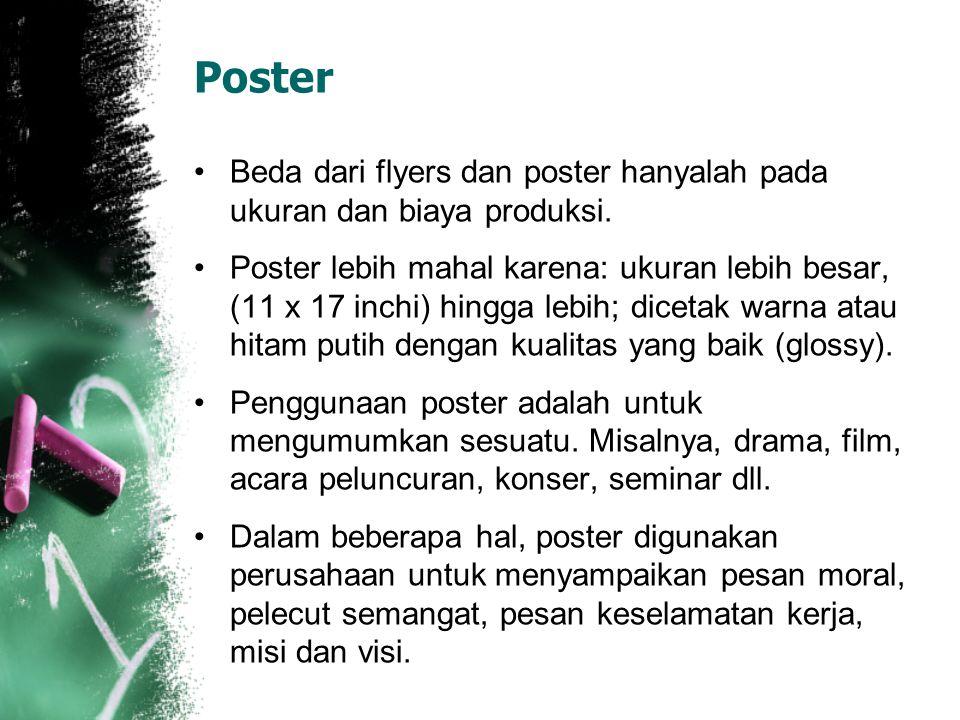 Poster Beda dari flyers dan poster hanyalah pada ukuran dan biaya produksi. Poster lebih mahal karena: ukuran lebih besar, (11 x 17 inchi) hingga lebi