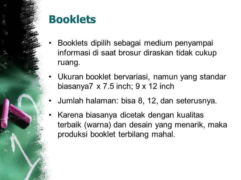 Booklets Booklets dipilih sebagai medium penyampai informasi di saat brosur diraskan tidak cukup ruang. Ukuran booklet bervariasi, namun yang standar