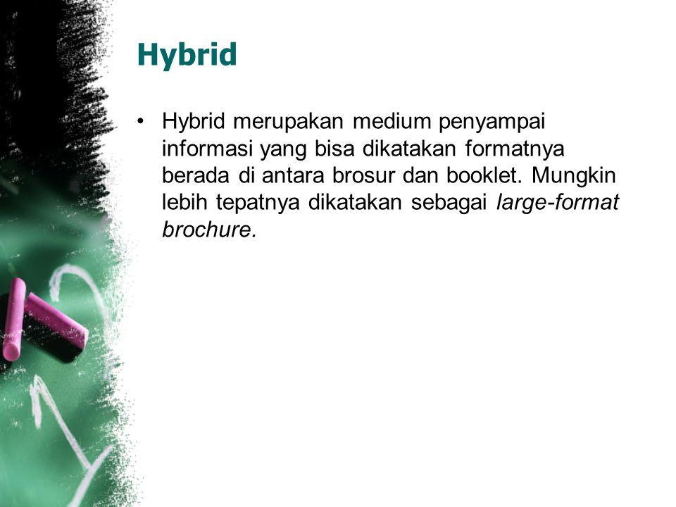 Hybrid Hybrid merupakan medium penyampai informasi yang bisa dikatakan formatnya berada di antara brosur dan booklet. Mungkin lebih tepatnya dikatakan
