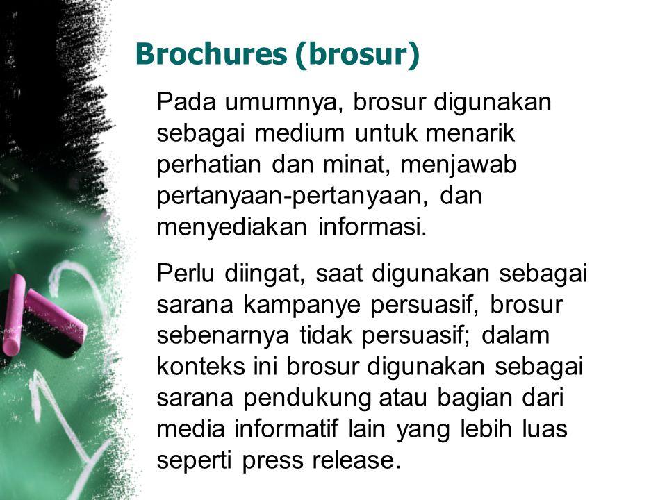 Brochures (brosur) Pada umumnya, brosur digunakan sebagai medium untuk menarik perhatian dan minat, menjawab pertanyaan-pertanyaan, dan menyediakan in