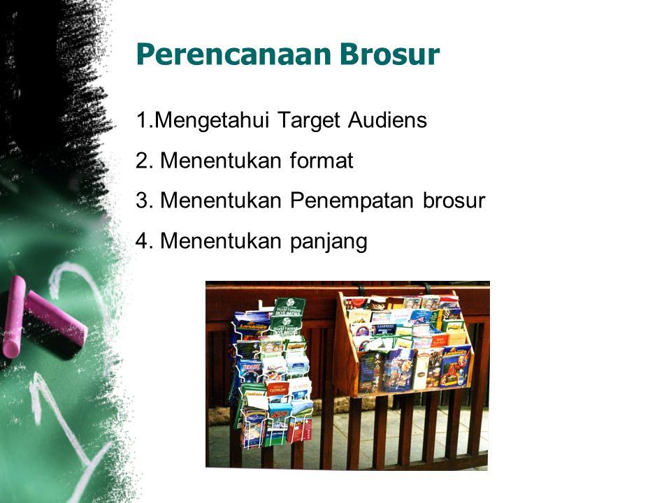 Perencanaan Brosur 1.Mengetahui Target Audiens 2. Menentukan format 3. Menentukan Penempatan brosur 4. Menentukan panjang