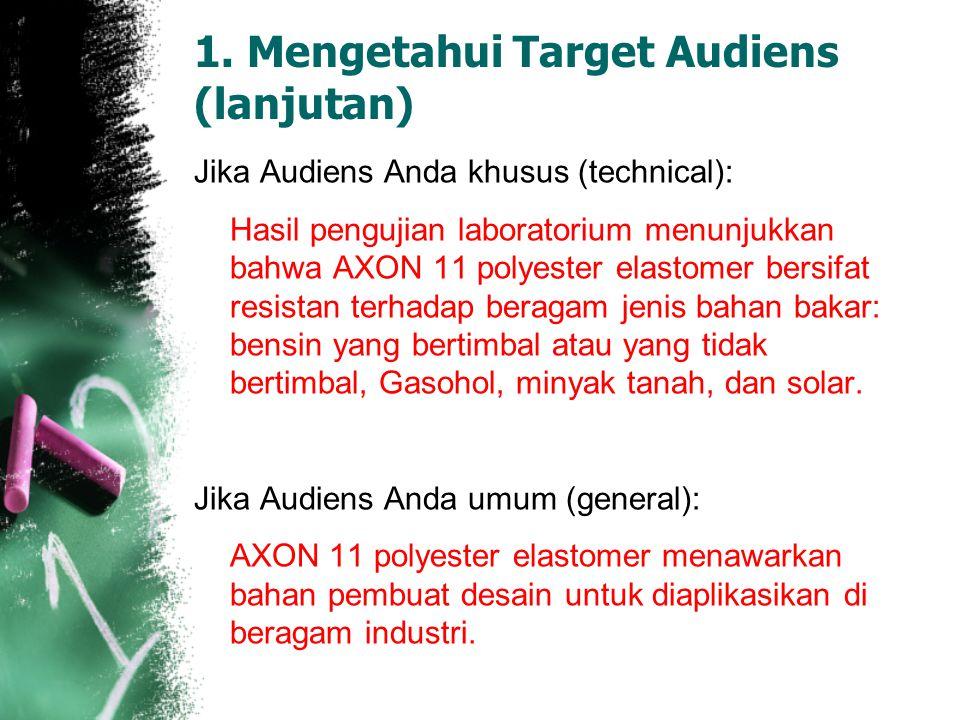 1. Mengetahui Target Audiens (lanjutan) Jika Audiens Anda khusus (technical): Hasil pengujian laboratorium menunjukkan bahwa AXON 11 polyester elastom