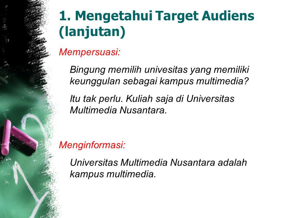 1. Mengetahui Target Audiens (lanjutan) Mempersuasi: Bingung memilih univesitas yang memiliki keunggulan sebagai kampus multimedia? Itu tak perlu. Kul