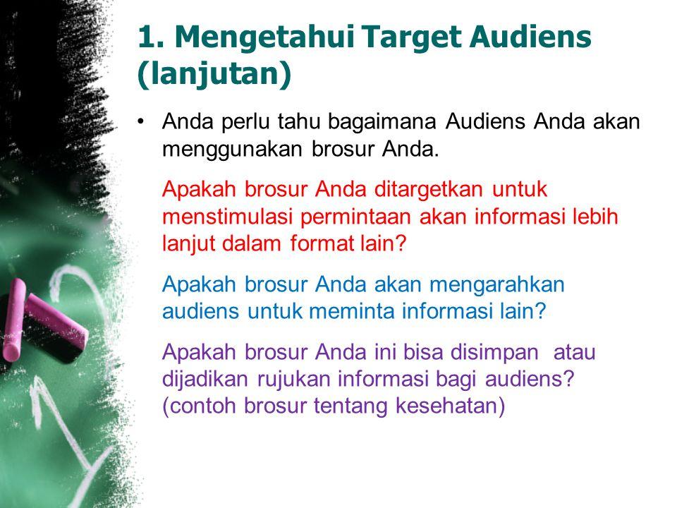 1. Mengetahui Target Audiens (lanjutan) Anda perlu tahu bagaimana Audiens Anda akan menggunakan brosur Anda. Apakah brosur Anda ditargetkan untuk mens