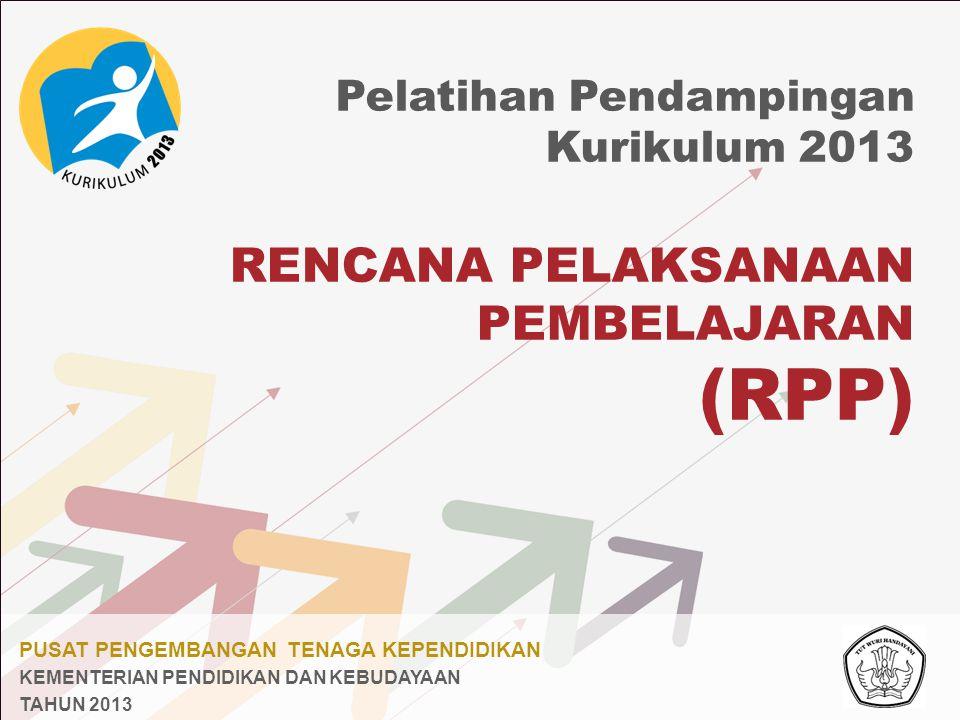 PUSAT PENGEMBANGAN TENAGA KEPENDIDIKAN KEMENTERIAN PENDIDIKAN DAN KEBUDAYAAN TAHUN 2013 RENCANA PELAKSANAAN PEMBELAJARAN (RPP) Pelatihan Pendampingan Kurikulum 2013