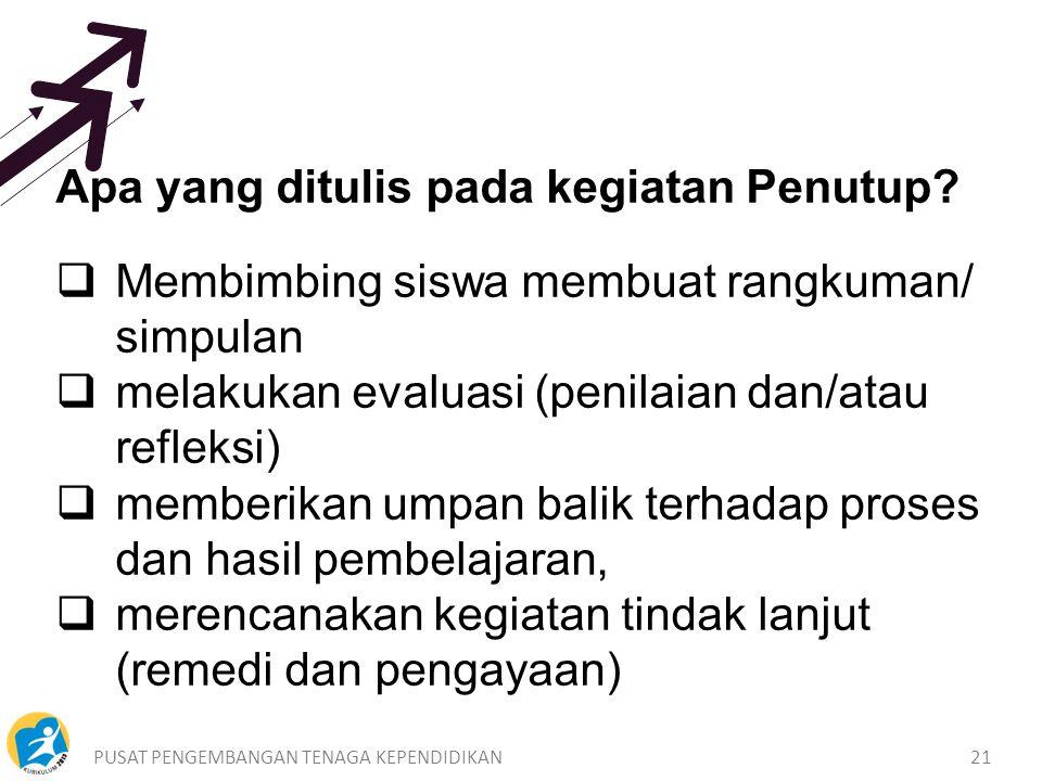 PUSAT PENGEMBANGAN TENAGA KEPENDIDIKAN21 Apa yang ditulis pada kegiatan Penutup.