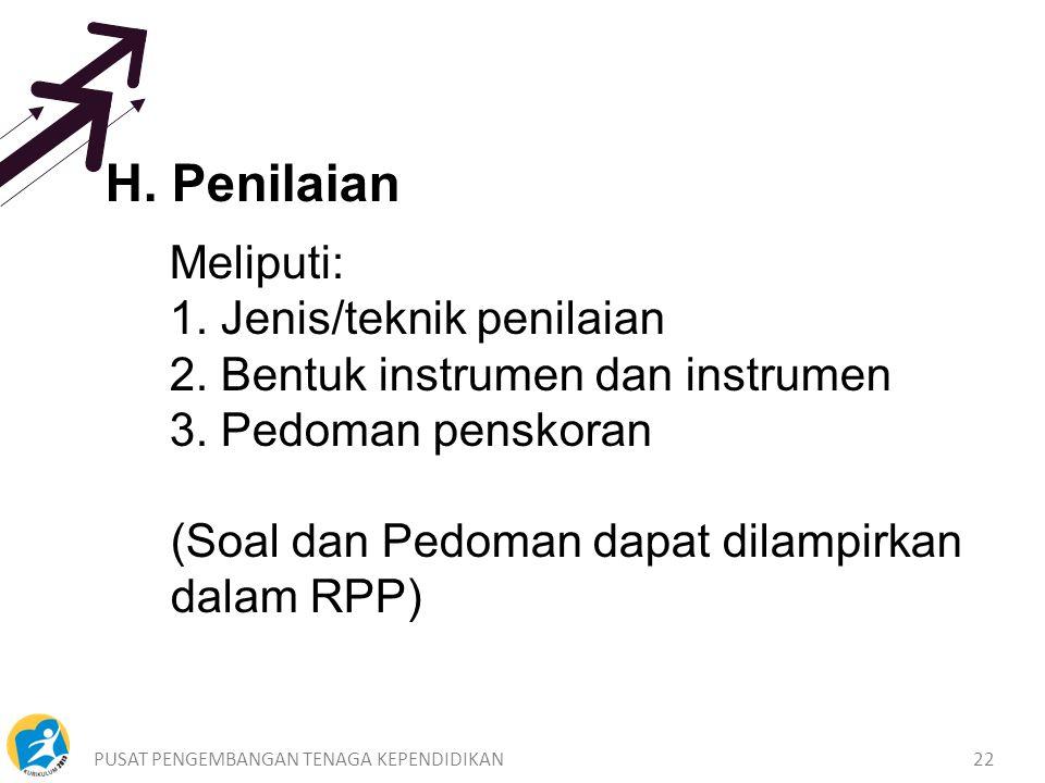 PUSAT PENGEMBANGAN TENAGA KEPENDIDIKAN22 H.Penilaian Meliputi: 1.