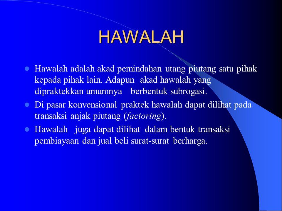 HAWALAH Hawalah adalah akad pemindahan utang piutang satu pihak kepada pihak lain. Adapun akad hawalah yang dipraktekkan umumnya berbentuk subrogasi.