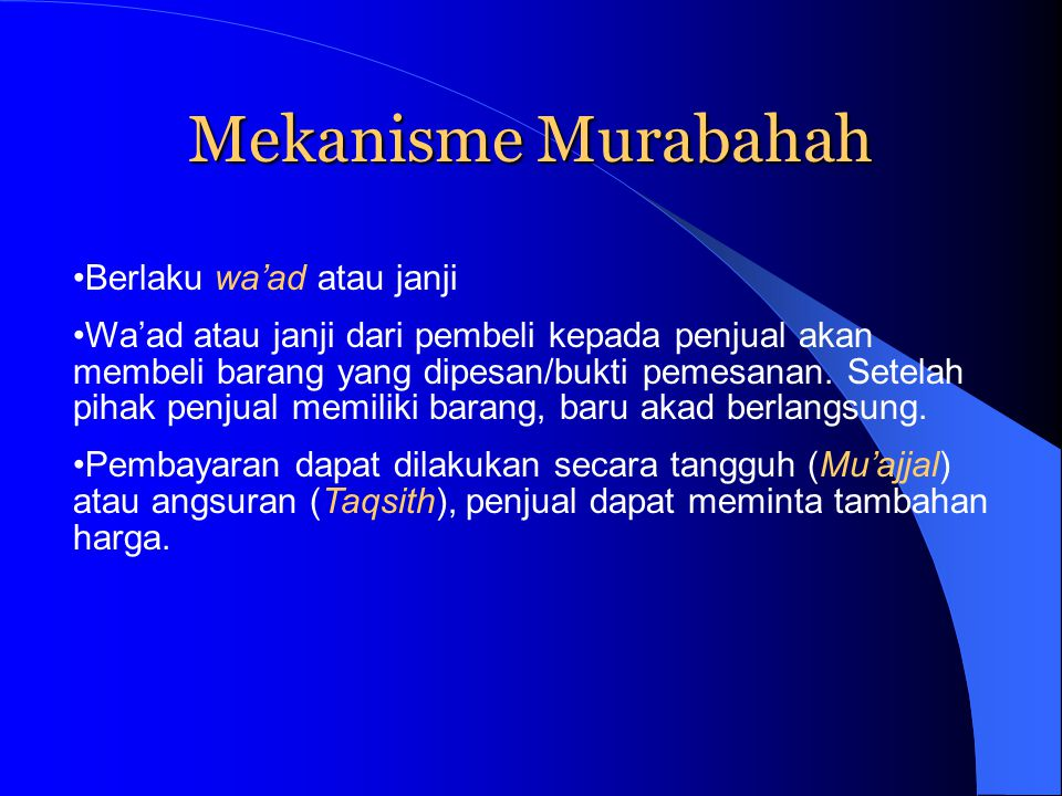 Mekanisme Murabahah Berlaku wa'ad atau janji Wa'ad atau janji dari pembeli kepada penjual akan membeli barang yang dipesan/bukti pemesanan. Setelah pi