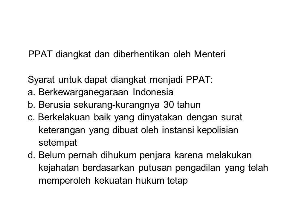 PPAT diangkat dan diberhentikan oleh Menteri Syarat untuk dapat diangkat menjadi PPAT: a. Berkewarganegaraan Indonesia b. Berusia sekurang-kurangnya 3