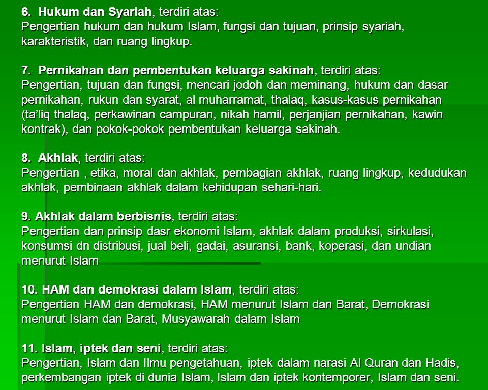 6. Hukum dan Syariah, terdiri atas: Pengertian hukum dan hukum Islam, fungsi dan tujuan, prinsip syariah, karakteristik, dan ruang lingkup. 7. Pernika