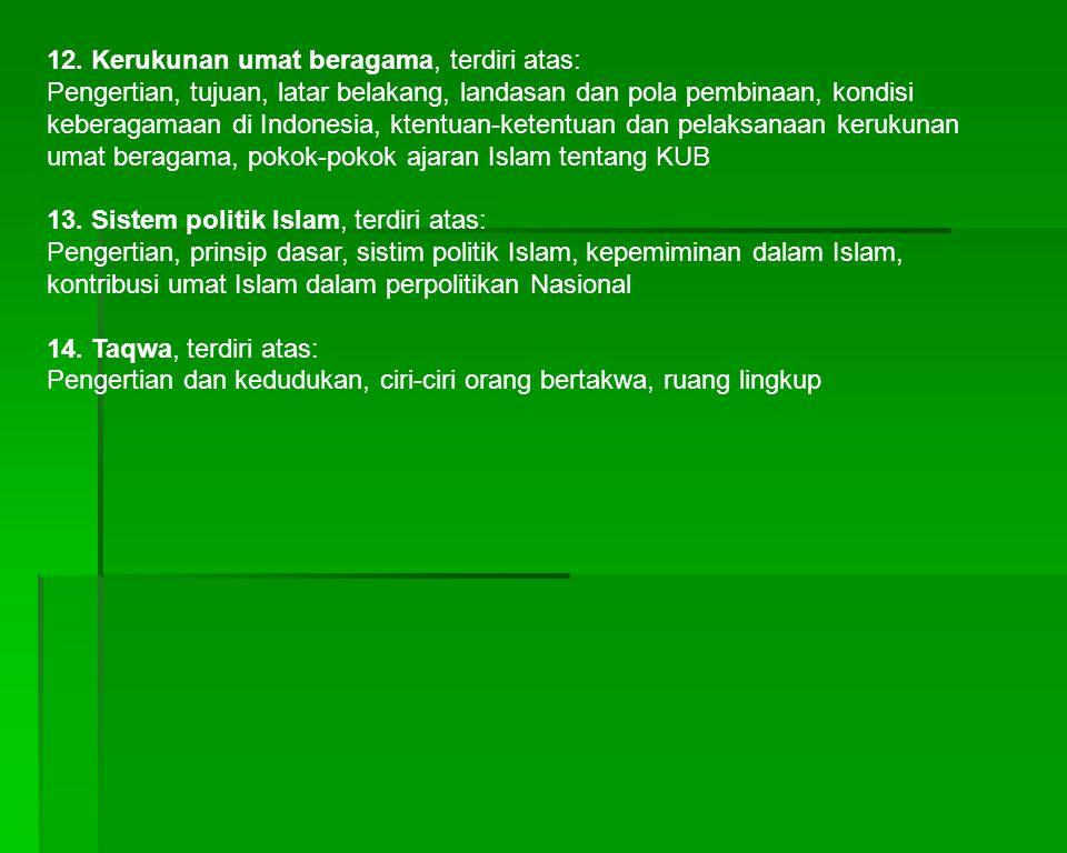 12. Kerukunan umat beragama, terdiri atas: Pengertian, tujuan, latar belakang, landasan dan pola pembinaan, kondisi keberagamaan di Indonesia, ktentua