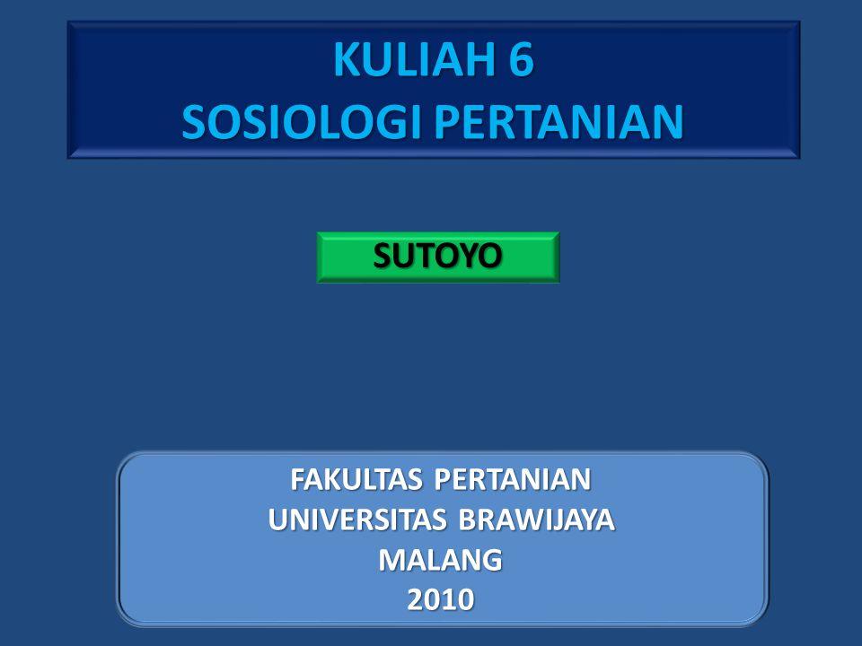 KULIAH 6 SOSIOLOGI PERTANIAN SUTOYO FAKULTAS PERTANIAN UNIVERSITAS BRAWIJAYA MALANG2010