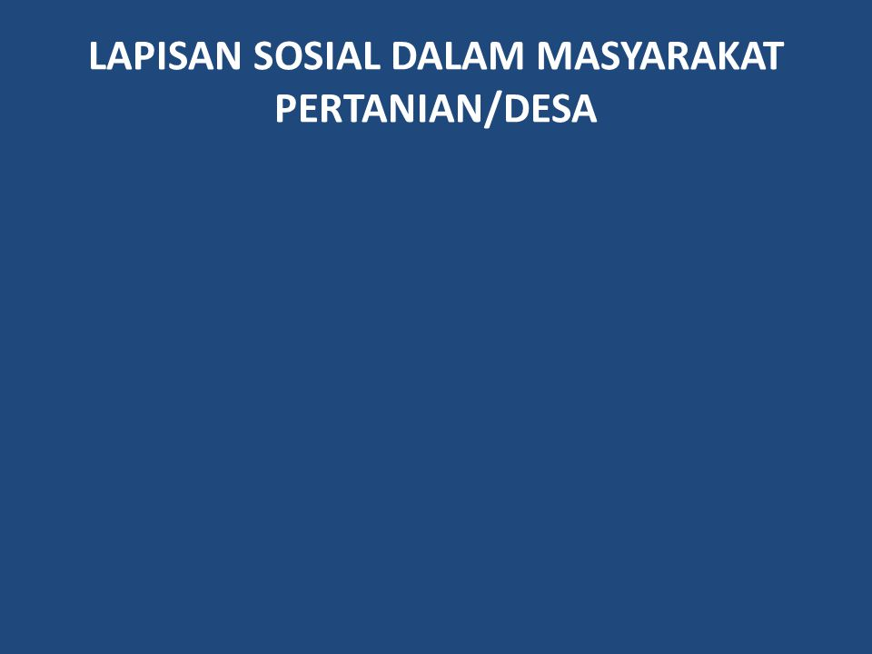 LAPISAN SOSIAL DALAM MASYARAKAT PERTANIAN/DESA