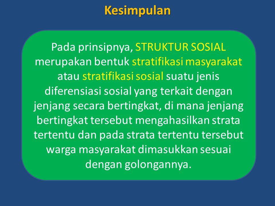 Kesimpulan Pada prinsipnya, STRUKTUR SOSIAL merupakan bentuk stratifikasi masyarakat atau stratifikasi sosial suatu jenis diferensiasi sosial yang ter