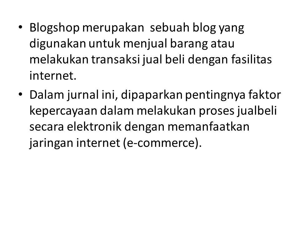 Penelitian ini sendiri dilakukan di Malaysia dengan objek penelitian sebanyak 60 blogshop yang masih aktif dalam melakukan proses transaksi jual-beli.