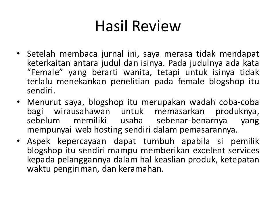 Hasil Review Setelah membaca jurnal ini, saya merasa tidak mendapat keterkaitan antara judul dan isinya.