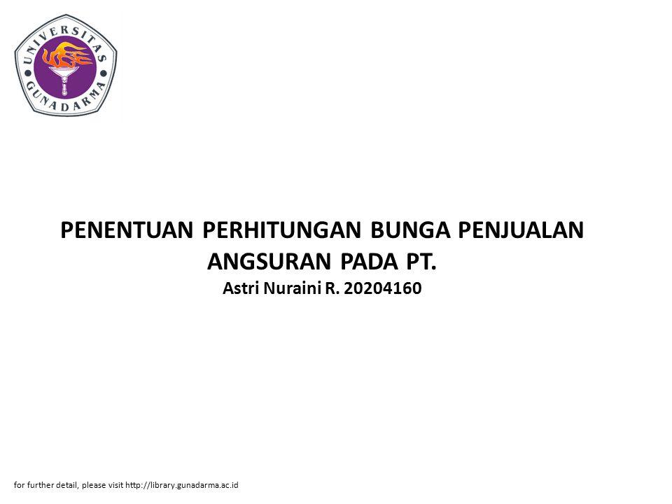 PENENTUAN PERHITUNGAN BUNGA PENJUALAN ANGSURAN PADA PT. Astri Nuraini R. 20204160 for further detail, please visit http://library.gunadarma.ac.id
