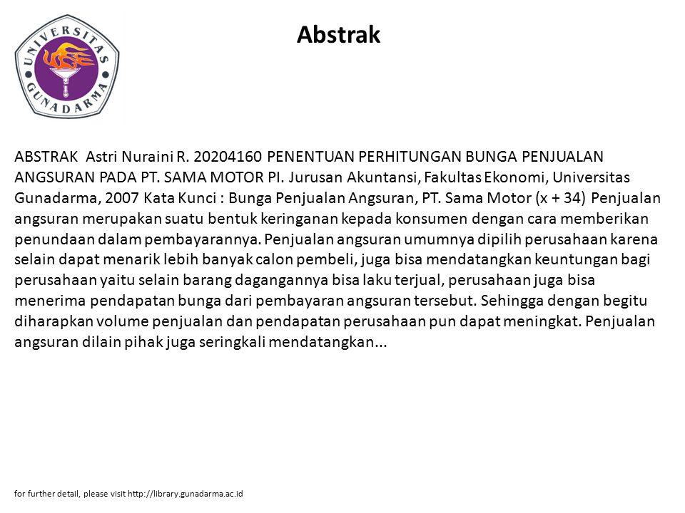 Abstrak ABSTRAK Astri Nuraini R. 20204160 PENENTUAN PERHITUNGAN BUNGA PENJUALAN ANGSURAN PADA PT. SAMA MOTOR PI. Jurusan Akuntansi, Fakultas Ekonomi,