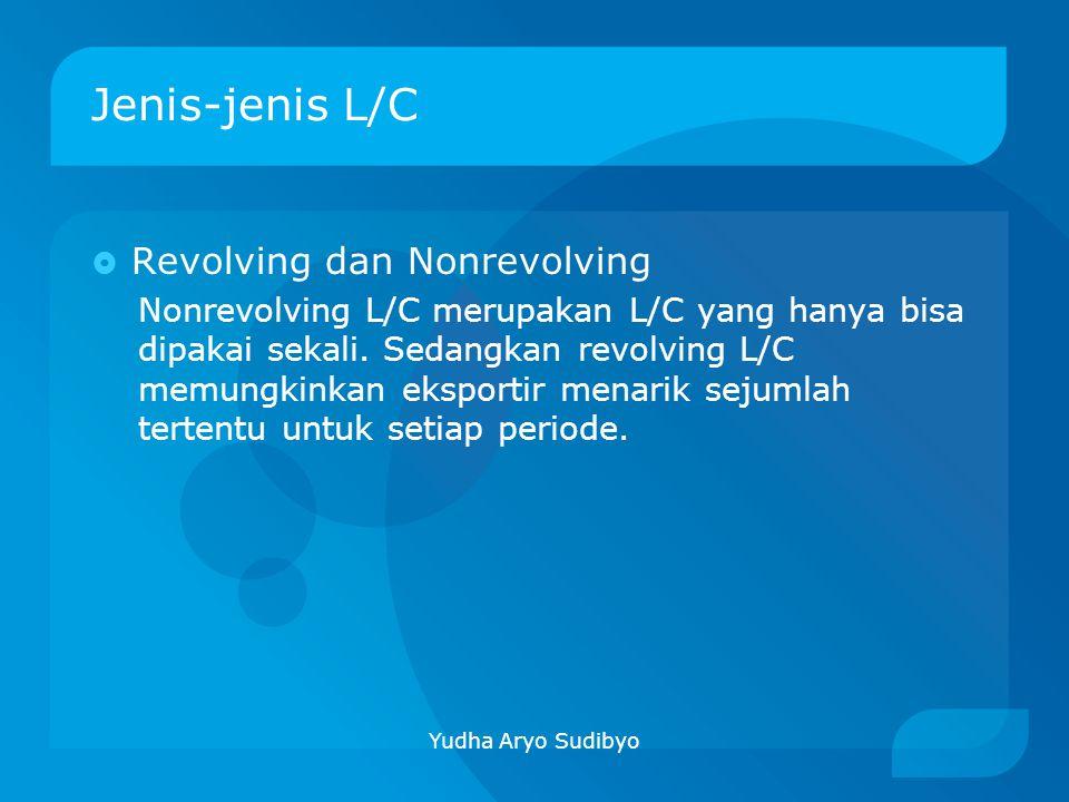 Jenis-jenis L/C  Revolving dan Nonrevolving Nonrevolving L/C merupakan L/C yang hanya bisa dipakai sekali. Sedangkan revolving L/C memungkinkan ekspo