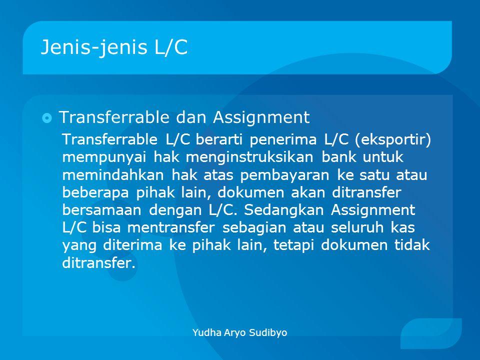 Jenis-jenis L/C  Transferrable dan Assignment Transferrable L/C berarti penerima L/C (eksportir) mempunyai hak menginstruksikan bank untuk memindahka