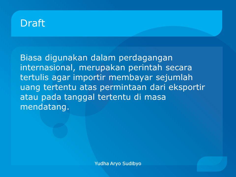 Draft Biasa digunakan dalam perdagangan internasional, merupakan perintah secara tertulis agar importir membayar sejumlah uang tertentu atas permintaa
