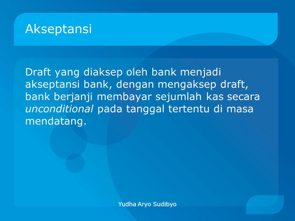 Akseptansi Draft yang diaksep oleh bank menjadi akseptansi bank, dengan mengaksep draft, bank berjanji membayar sejumlah kas secara unconditional pada