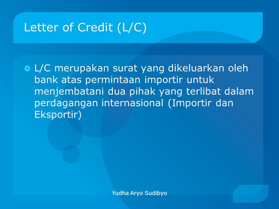 Letter of Credit (L/C)  L/C merupakan surat yang dikeluarkan oleh bank atas permintaan importir untuk menjembatani dua pihak yang terlibat dalam perd