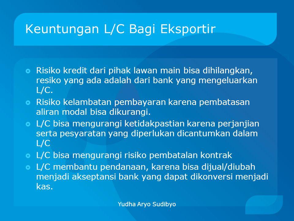Keuntungan L/C Bagi Eksportir  Risiko kredit dari pihak lawan main bisa dihilangkan, resiko yang ada adalah dari bank yang mengeluarkan L/C.  Risiko