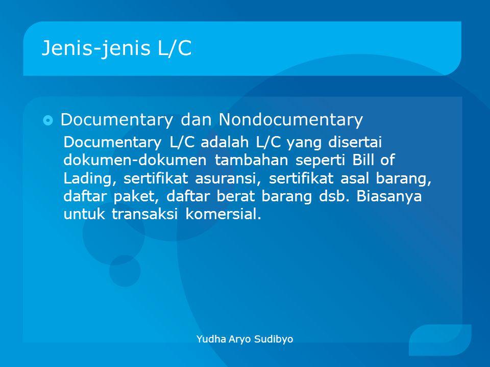 Jenis-jenis L/C  Documentary dan Nondocumentary Documentary L/C adalah L/C yang disertai dokumen-dokumen tambahan seperti Bill of Lading, sertifikat