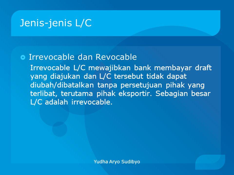 Jenis-jenis L/C  Irrevocable dan Revocable Irrevocable L/C mewajibkan bank membayar draft yang diajukan dan L/C tersebut tidak dapat diubah/dibatalka