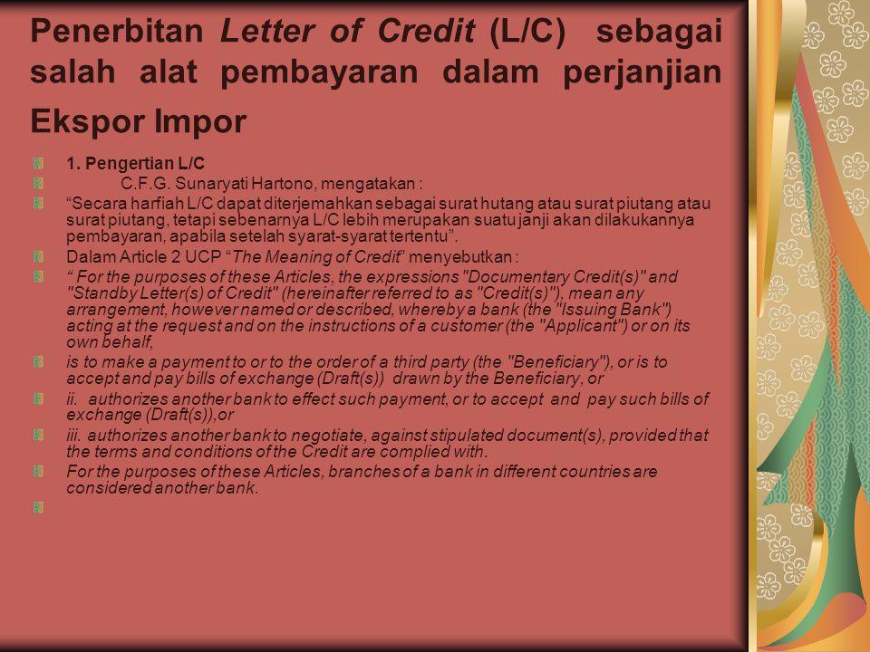 Penerbitan Letter of Credit (L/C) sebagai salah alat pembayaran dalam perjanjian Ekspor Impor 1. Pengertian L/C C.F.G. Sunaryati Hartono, mengatakan :