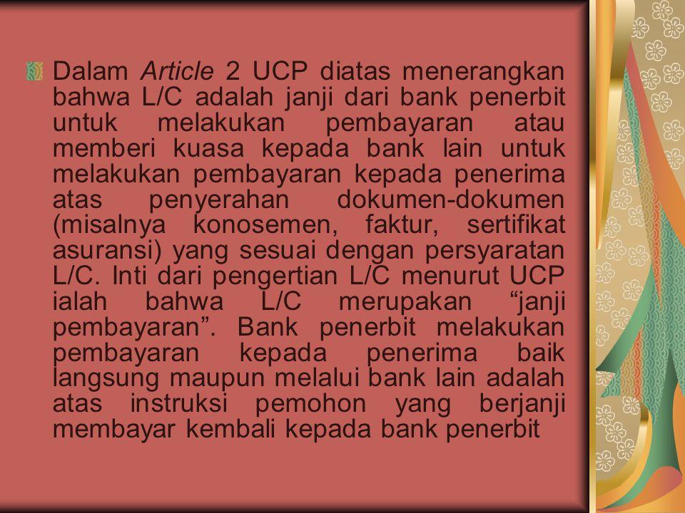 Dalam Article 2 UCP diatas menerangkan bahwa L/C adalah janji dari bank penerbit untuk melakukan pembayaran atau memberi kuasa kepada bank lain untuk