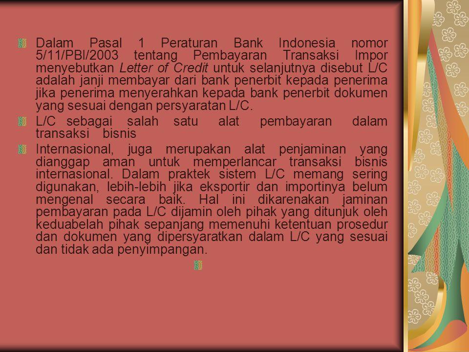 Dalam Pasal 1 Peraturan Bank Indonesia nomor 5/11/PBI/2003 tentang Pembayaran Transaksi Impor menyebutkan Letter of Credit untuk selanjutnya disebut L
