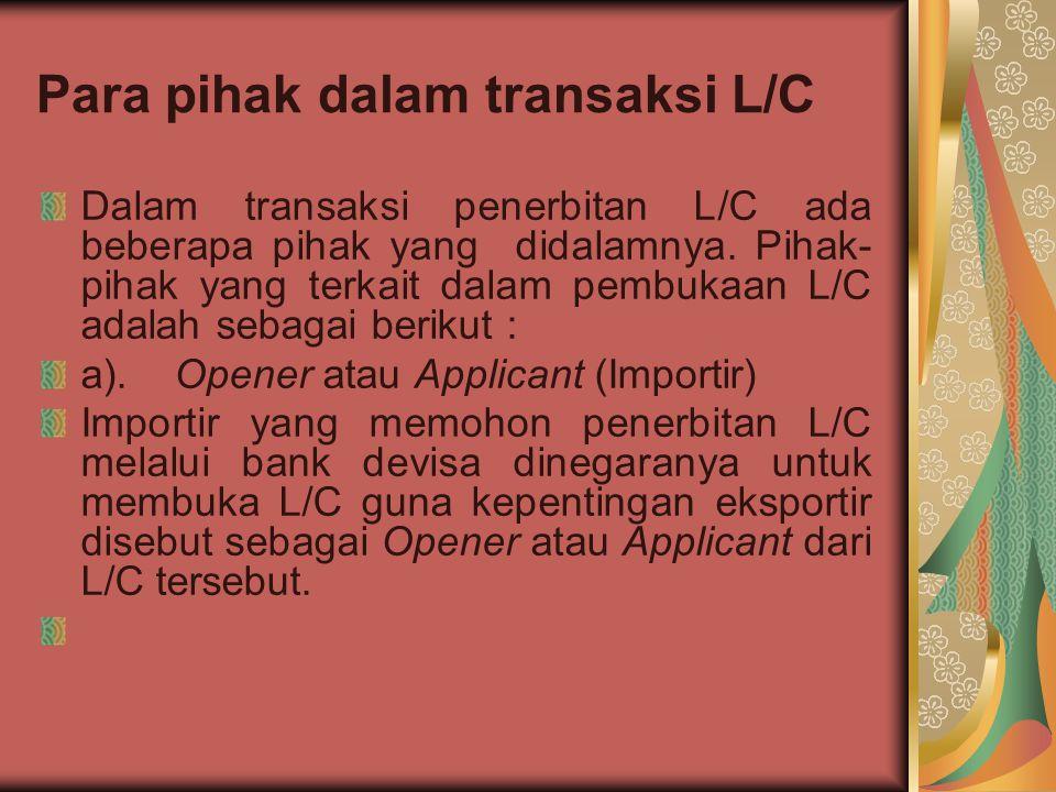 Para pihak dalam transaksi L/C Dalam transaksi penerbitan L/C ada beberapa pihak yang didalamnya. Pihak- pihak yang terkait dalam pembukaan L/C adalah