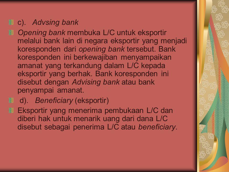 c). Advsing bank Opening bank membuka L/C untuk eksportir melalui bank lain di negara eksportir yang menjadi koresponden dari opening bank tersebut. B