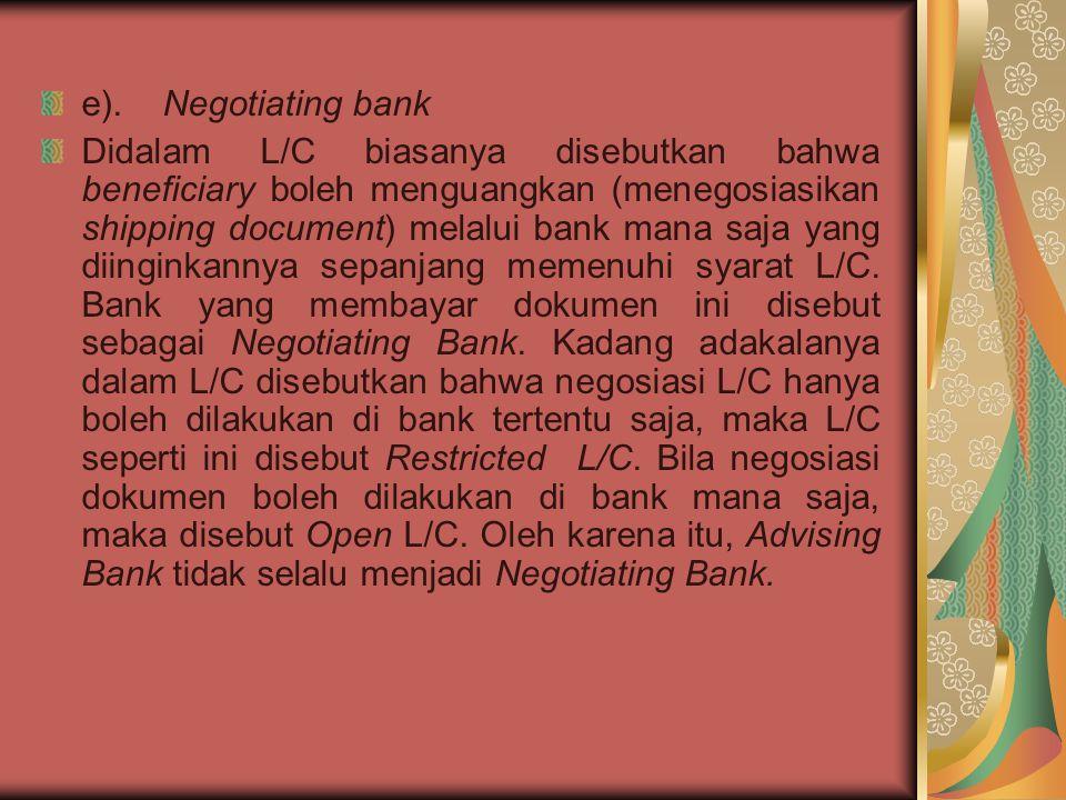 e). Negotiating bank Didalam L/C biasanya disebutkan bahwa beneficiary boleh menguangkan (menegosiasikan shipping document) melalui bank mana saja yan
