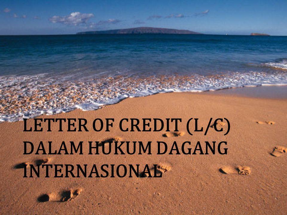 LETTER OF CREDIT (L/C) DALAM HUKUM DAGANG INTERNASIONAL