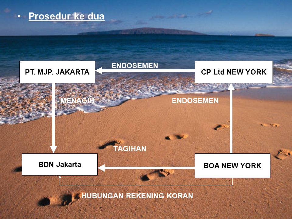 Prosedur ke dua ENDOSEMEN MENAGIH ENDOSEMEN TAGIHAN HUBUNGAN REKENING KORAN PT. MJP. JAKARTACP Ltd NEW YORK BDN Jakarta BOA NEW YORK