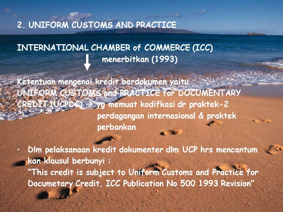 2. UNIFORM CUSTOMS AND PRACTICE INTERNATIONAL CHAMBER of COMMERCE (ICC) menerbitkan (1993) Ketentuan mengenai kredit berdokumen yaitu UNIFORM CUSTOMS
