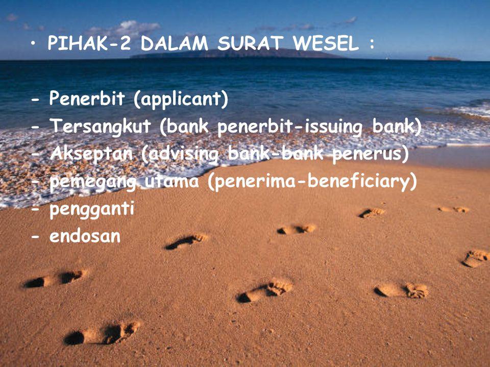 PIHAK-2 DALAM SURAT WESEL : - Penerbit (applicant) - Tersangkut (bank penerbit-issuing bank) - Akseptan (advising bank-bank penerus) - pemegang utama (penerima-beneficiary) - pengganti - endosan