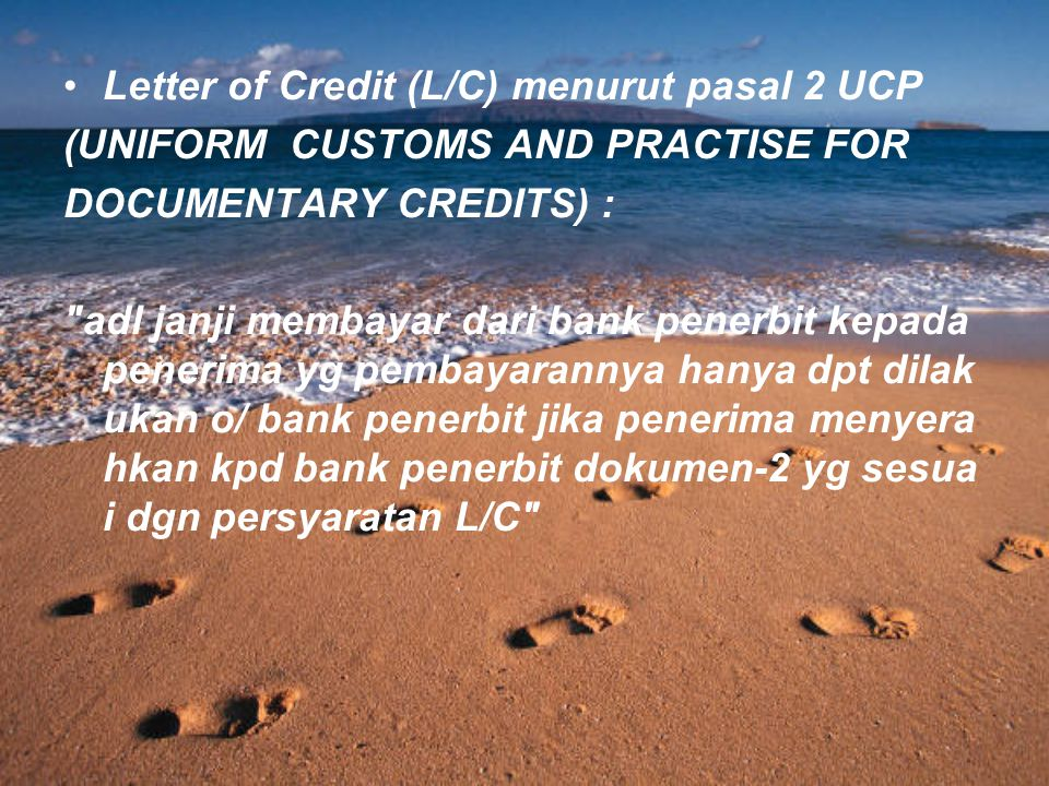 Letter of Credit (L/C) menurut pasal 2 UCP (UNIFORM CUSTOMS AND PRACTISE FOR DOCUMENTARY CREDITS) :